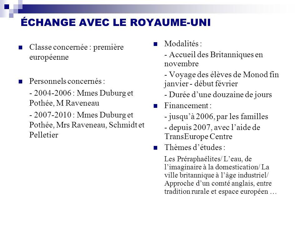 ÉCHANGE AVEC LE ROYAUME-UNI Classe concernée : première européenne Personnels concernés : - 2004-2006 : Mmes Duburg et Pothée, M Raveneau - 2007-2010