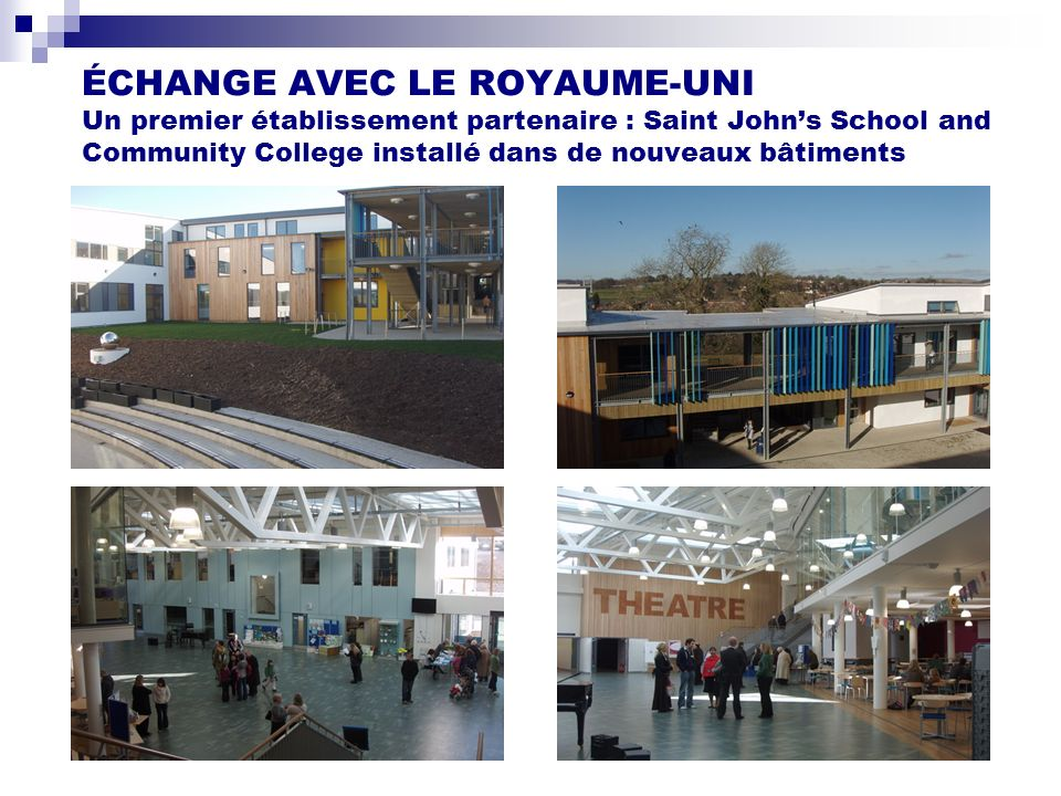 ÉCHANGE AVEC LE ROYAUME-UNI Un premier établissement partenaire : Saint Johns School and Community College installé dans de nouveaux bâtiments