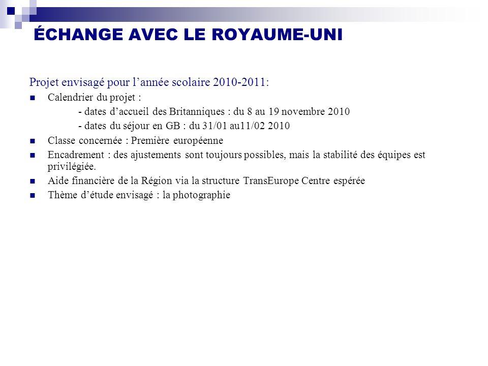 ÉCHANGE AVEC LE ROYAUME-UNI Projet envisagé pour lannée scolaire 2010-2011: Calendrier du projet : - dates daccueil des Britanniques : du 8 au 19 nove