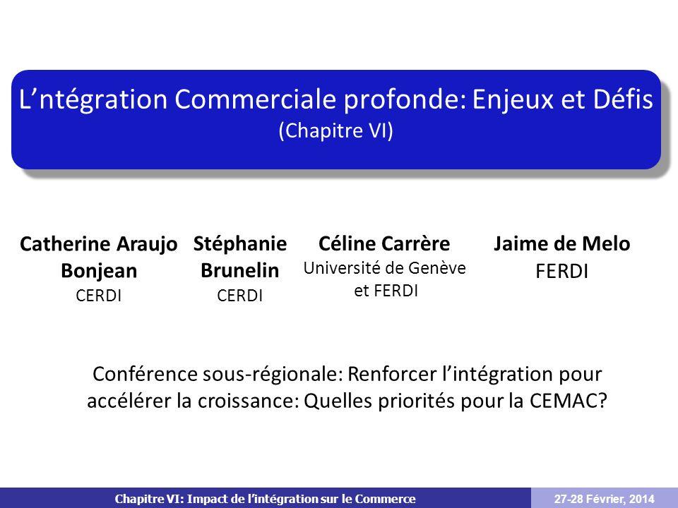Chapitre VI: Impact de lintégration sur le Commerce Lntégration Commerciale profonde: Enjeux et Défis (Chapitre VI) 27-28 Février, 2014 Catherine Arau