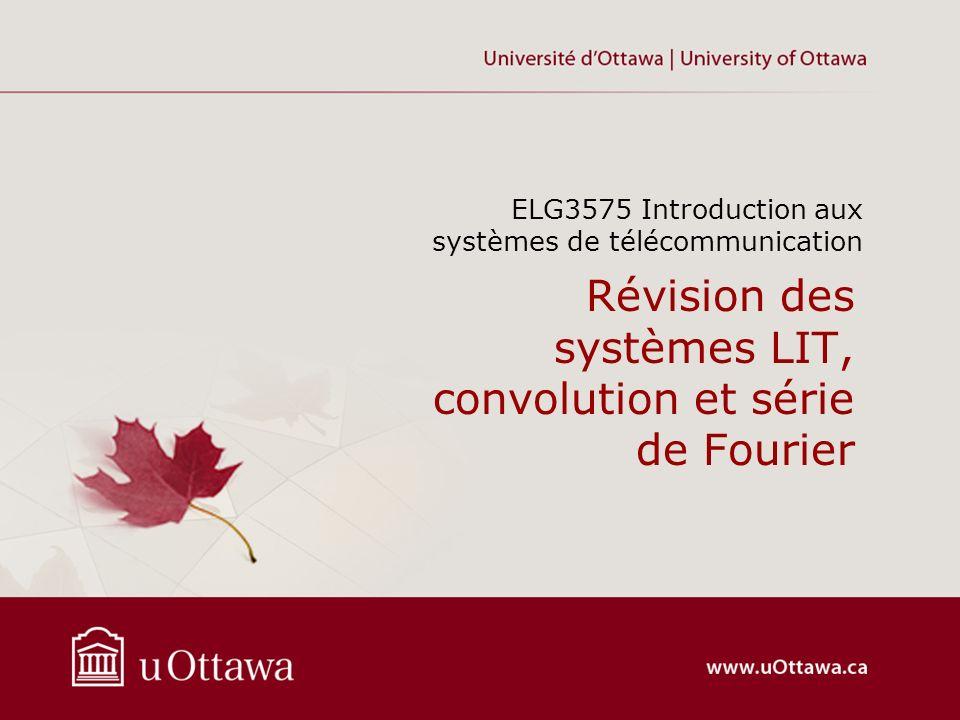 Révision des systèmes LIT, convolution et série de Fourier ELG3575 Introduction aux systèmes de télécommunication