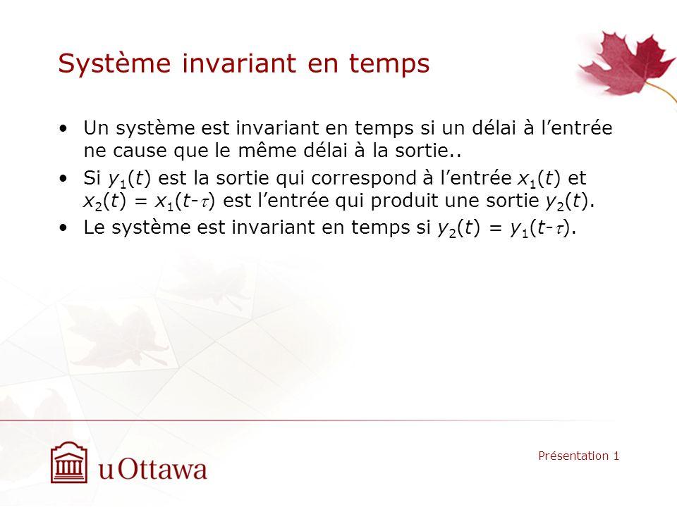 Système invariant en temps Un système est invariant en temps si un délai à lentrée ne cause que le même délai à la sortie.. Si y 1 (t) est la sortie q