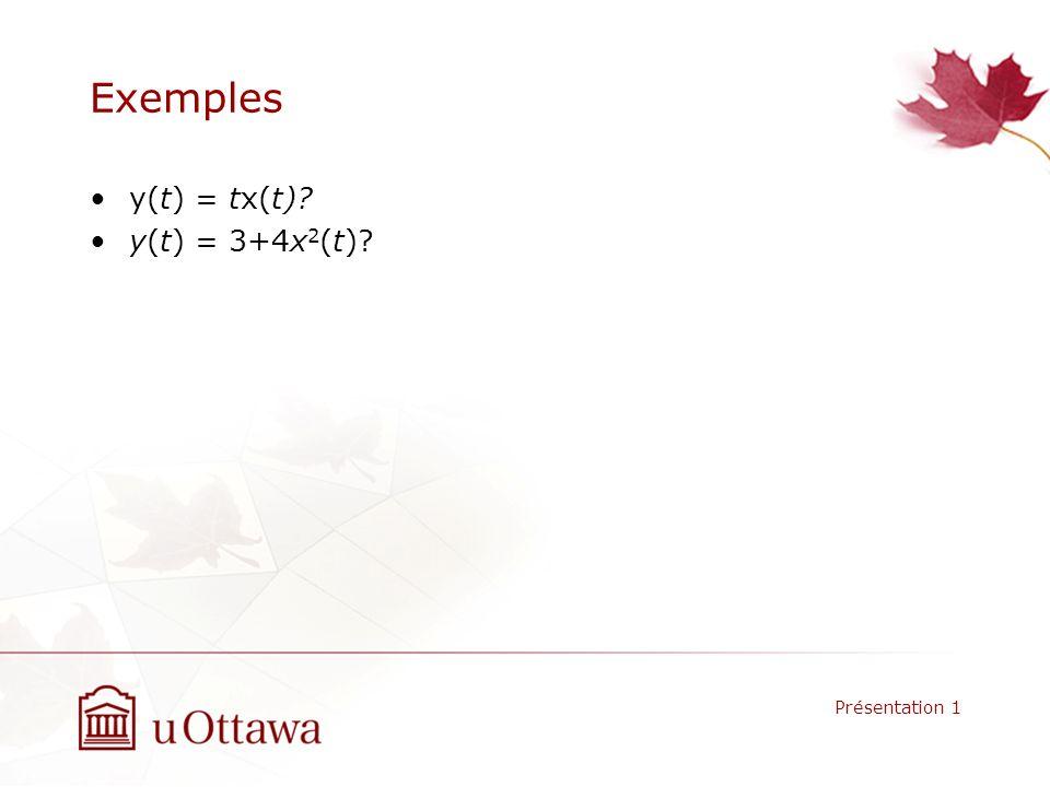Exemples y(t) = tx(t)? y(t) = 3+4x 2 (t)? Présentation 1