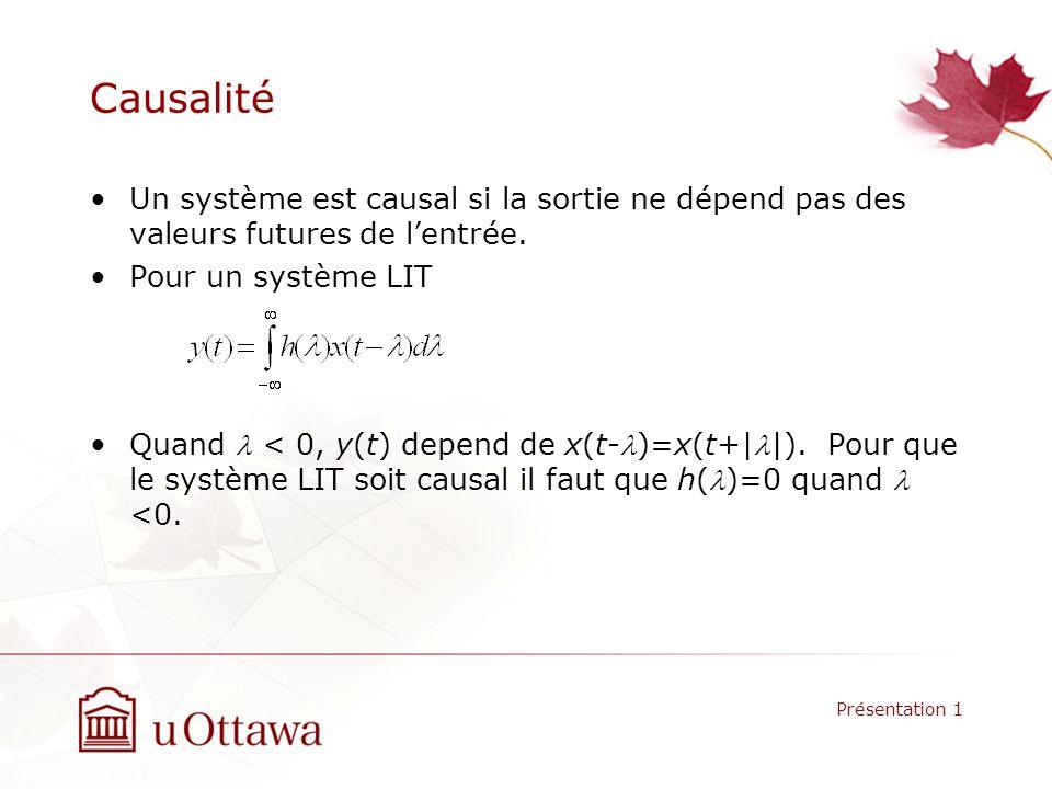Causalité Un système est causal si la sortie ne dépend pas des valeurs futures de lentrée. Pour un système LIT Quand < 0, y(t) depend de x(t-)=x(t+||)