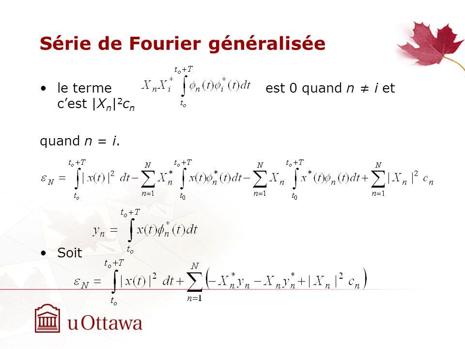 Série de Fourier généralisée le terme est 0 quand n i et cest |X n | 2 c n quand n = i. Soit