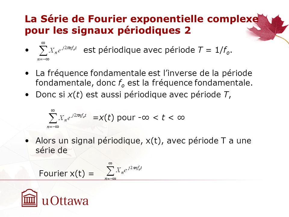 La Série de Fourier exponentielle complexe pour les signaux périodiques 2 est périodique avec période T = 1/f o. La fréquence fondamentale est linvers