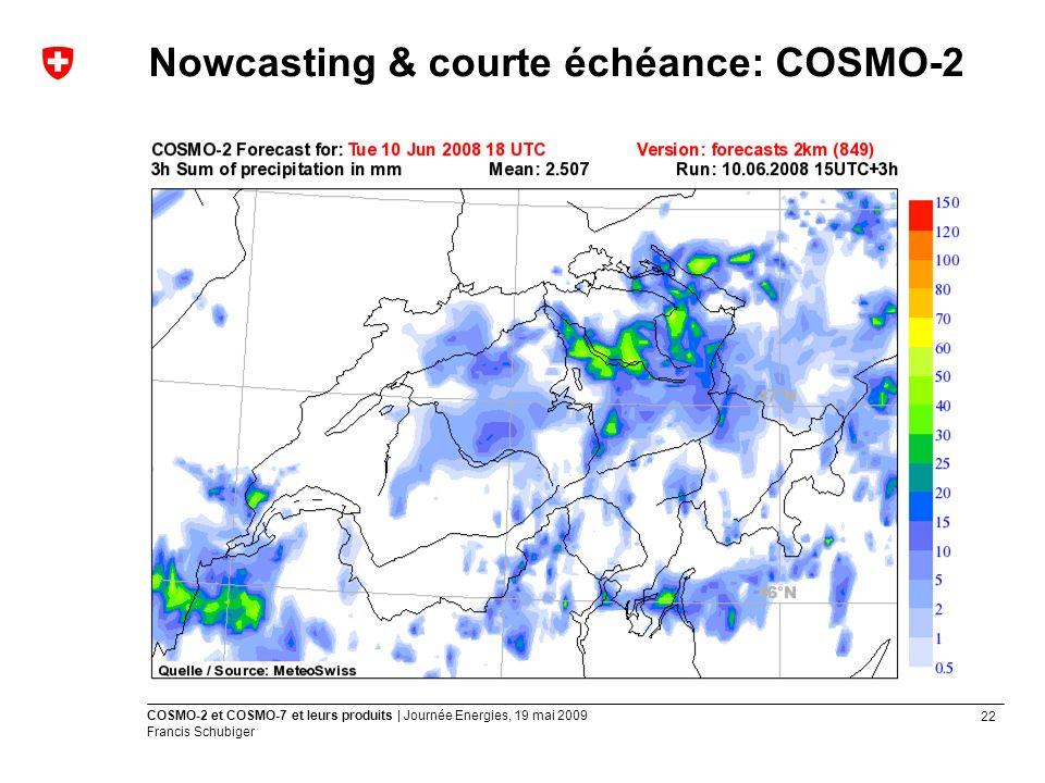 22 COSMO-2 et COSMO-7 et leurs produits | Journée Energies, 19 mai 2009 Francis Schubiger Nowcasting & courte échéance: COSMO-2