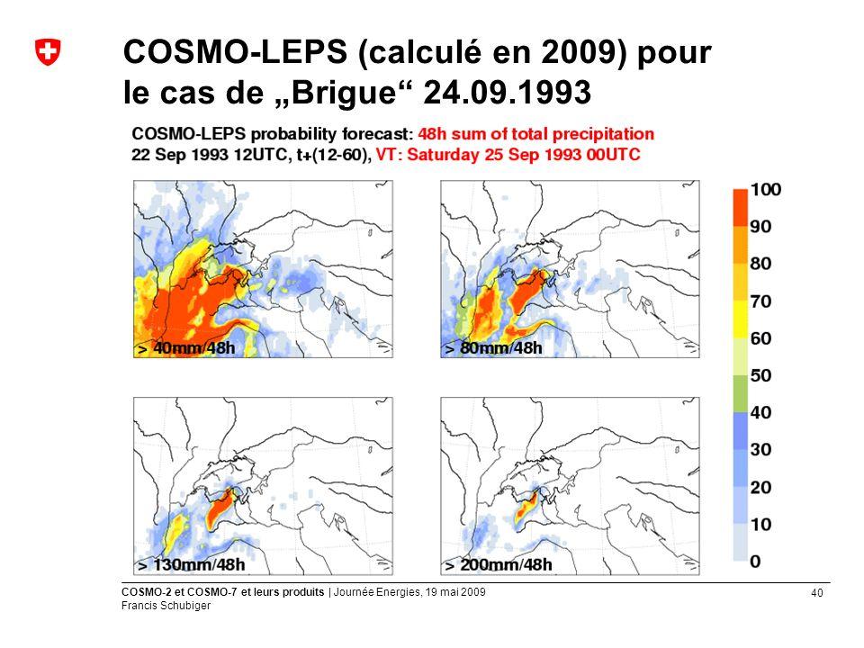 40 COSMO-2 et COSMO-7 et leurs produits | Journée Energies, 19 mai 2009 Francis Schubiger COSMO-LEPS (calculé en 2009) pour le cas de Brigue 24.09.1993
