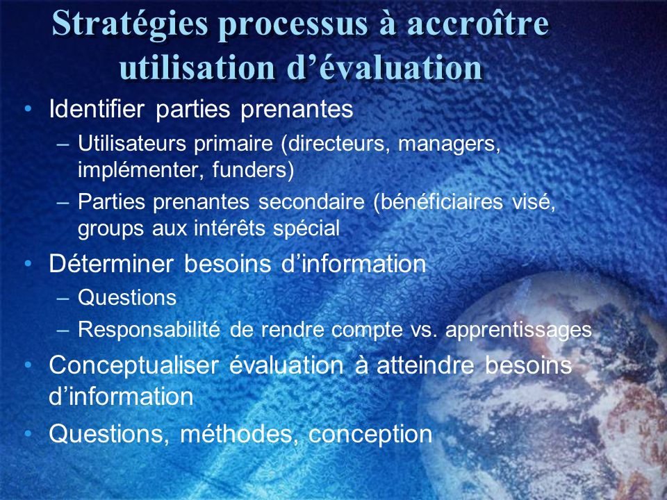 Process Strategies to Enhance Use Consultation on critical elements –Programme logic model –Instrument development and validation –Data collection / analysis Share preliminary findings –Solicit interpretations and implications Tailored reporting –Multiple versions.