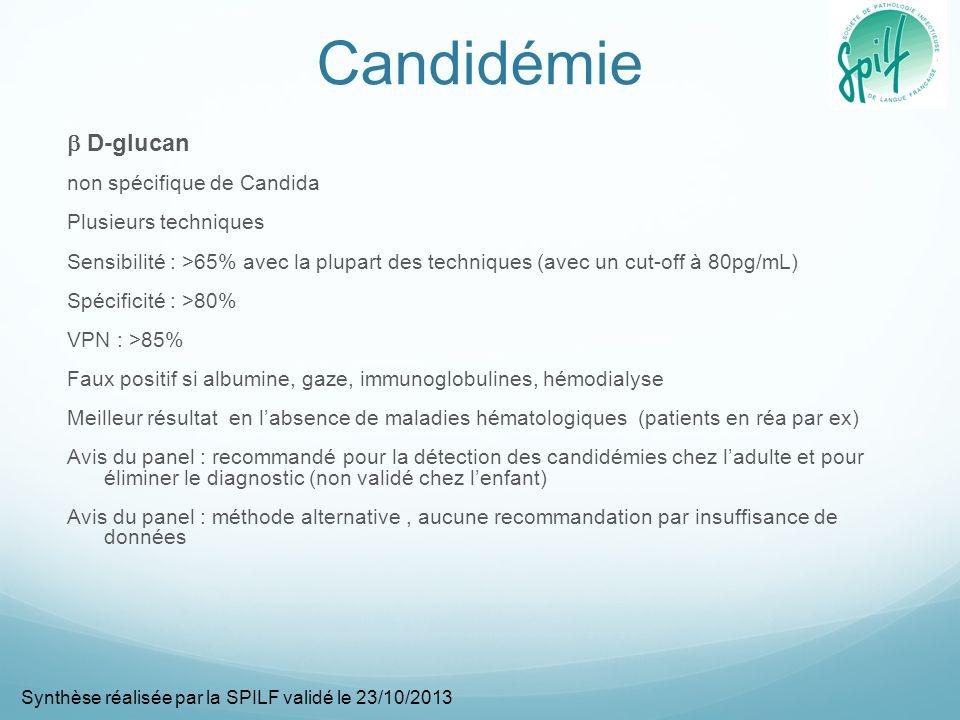 Candidémie D-glucan non spécifique de Candida Plusieurs techniques Sensibilité : >65% avec la plupart des techniques (avec un cut-off à 80pg/mL) Spéci