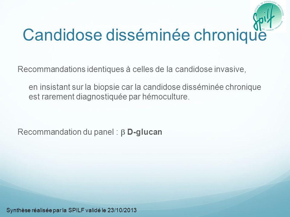 Candidose disséminée chronique Recommandations identiques à celles de la candidose invasive, en insistant sur la biopsie car la candidose disséminée chronique est rarement diagnostiquée par hémoculture.