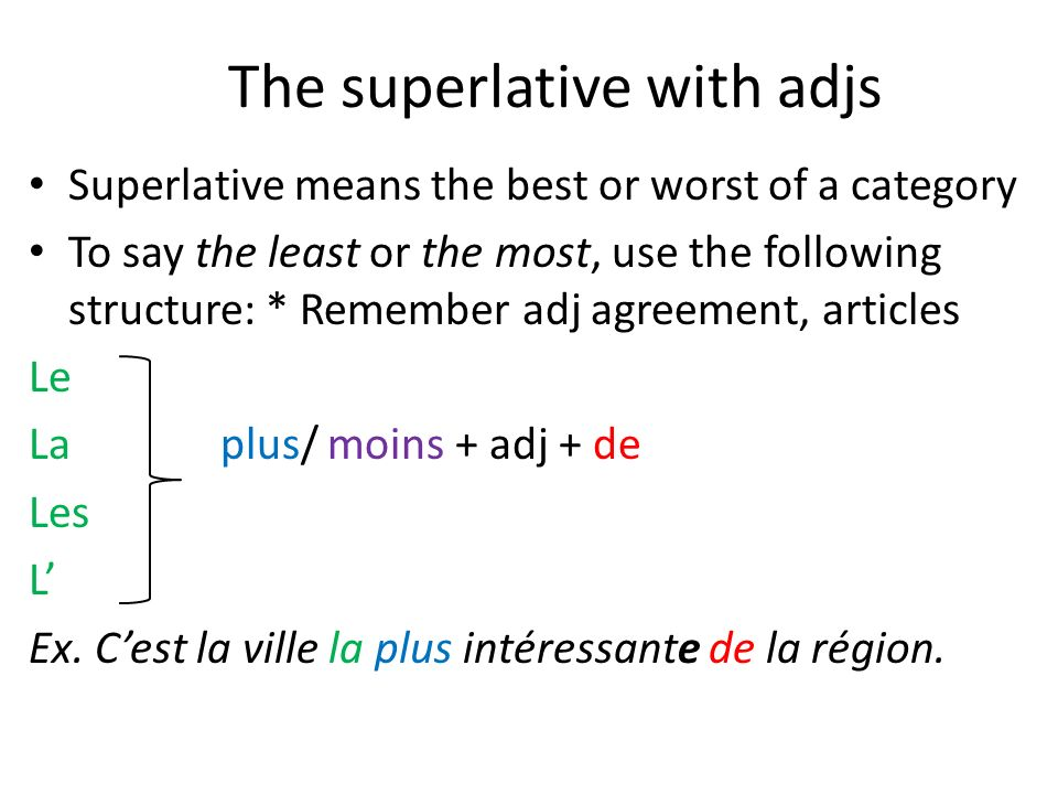 The superlative with adjs Superlative means the best or worst of a category To say the least or the most, use the following structure: * Remember adj