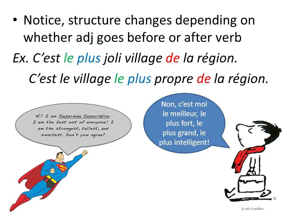 Notice, structure changes depending on whether adj goes before or after verb Ex. Cest le plus joli village de la région. Cest le village le plus propr