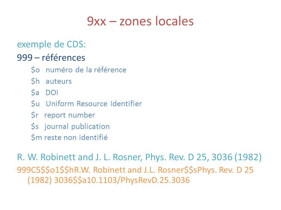 9xx – zones locales exemple de CDS: 999 – références $o numéro de la référence $h auteurs $a DOI $u Uniform Resource Identifier $r report number $s journal publication $m reste non identifié R.
