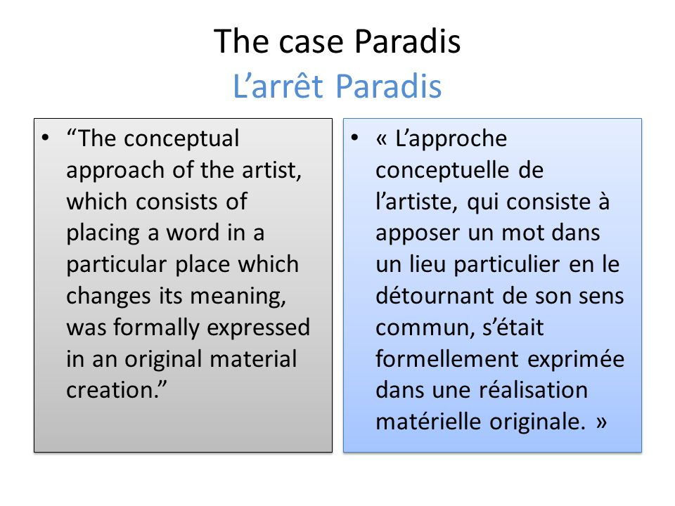 The case Paradis Larrêt Paradis The conceptual approach of the artist, which consists of placing a word in a particular place which changes its meaning, was formally expressed in an original material creation.