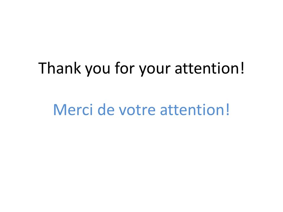 Thank you for your attention! Merci de votre attention!