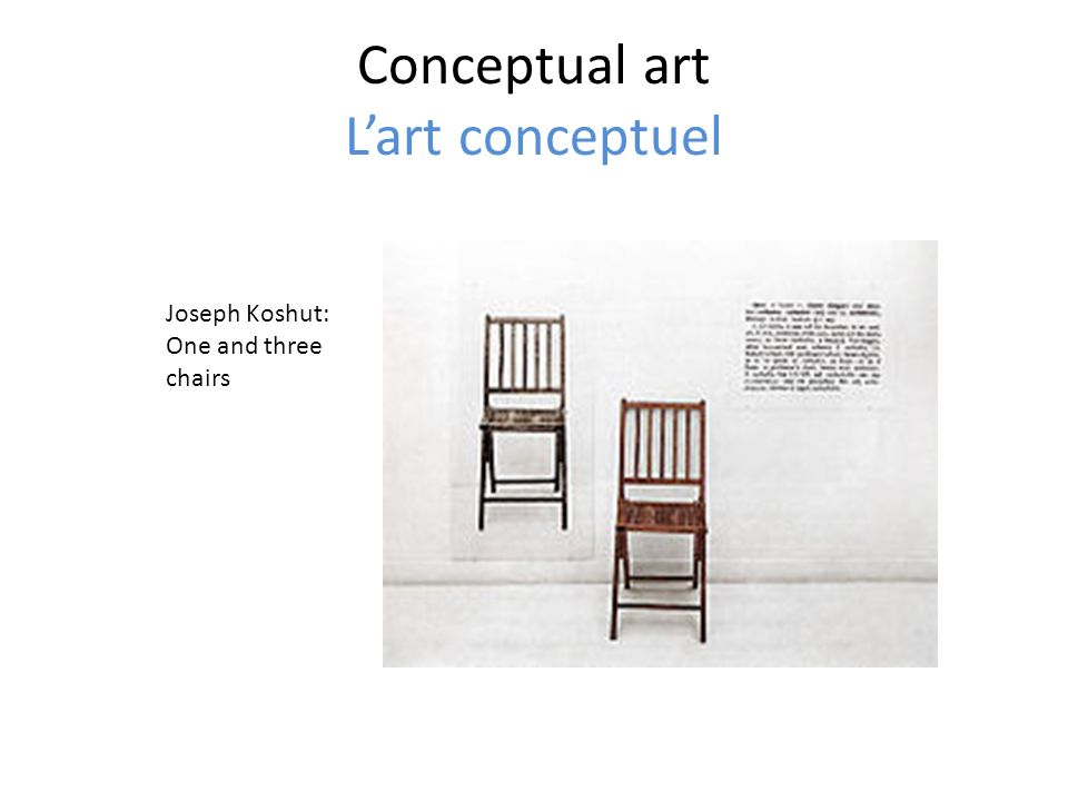 Conceptual art Lart conceptuel Joseph Koshut: One and three chairs