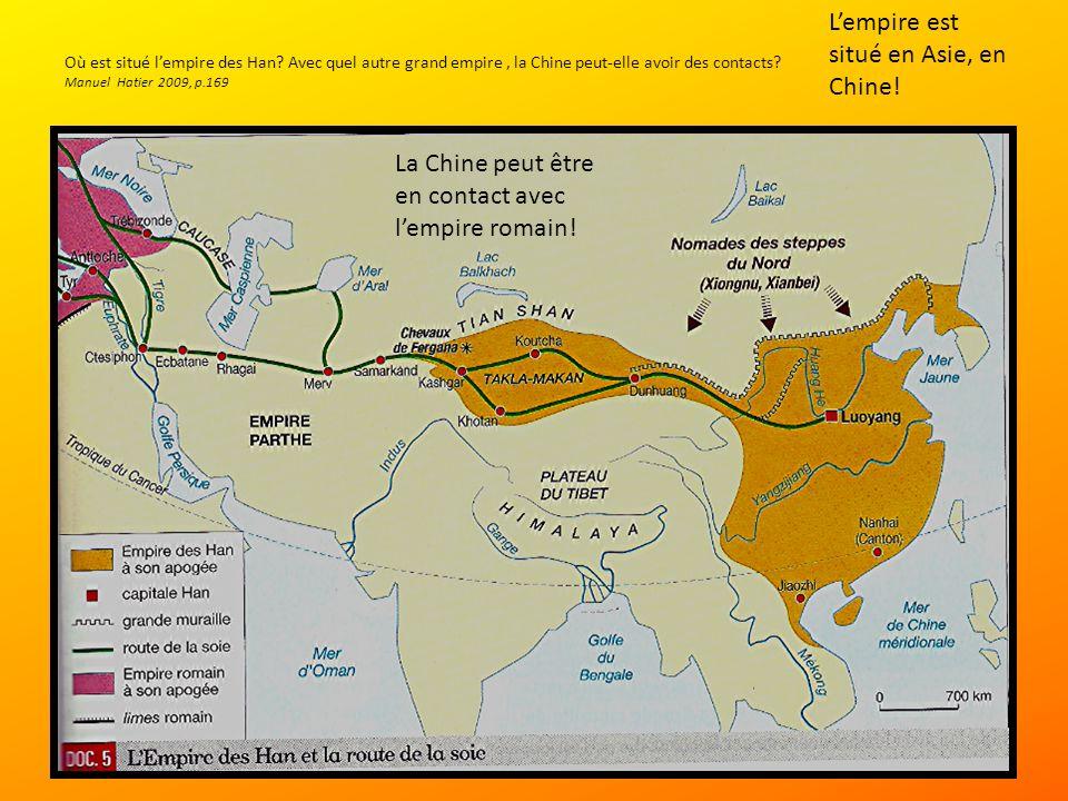 Où est situé lempire des Han.Avec quel autre grand empire, la Chine peut-elle avoir des contacts.