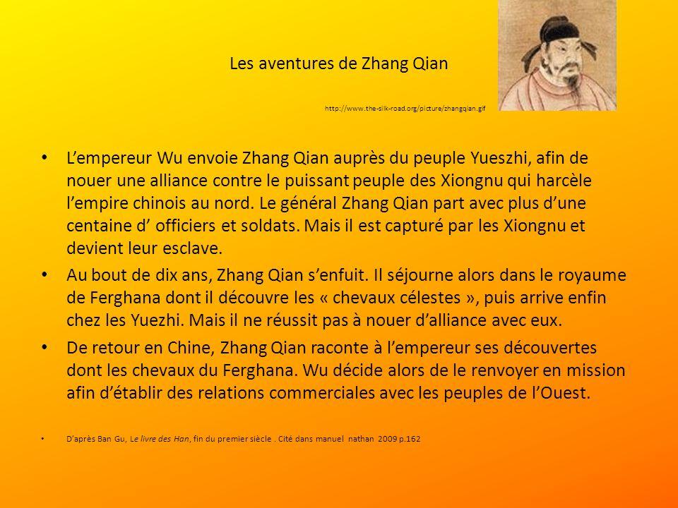 Les aventures de Zhang Qian Lempereur Wu envoie Zhang Qian auprès du peuple Yueszhi, afin de nouer une alliance contre le puissant peuple des Xiongnu qui harcèle lempire chinois au nord.