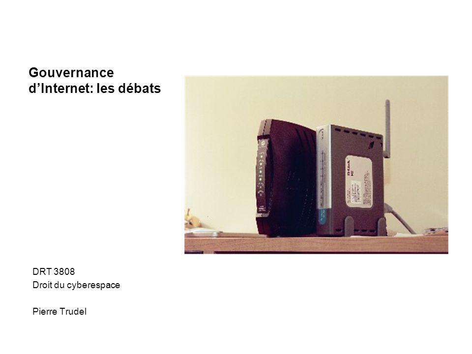 Gouvernance dInternet: les débats DRT 3808 Droit du cyberespace Pierre Trudel