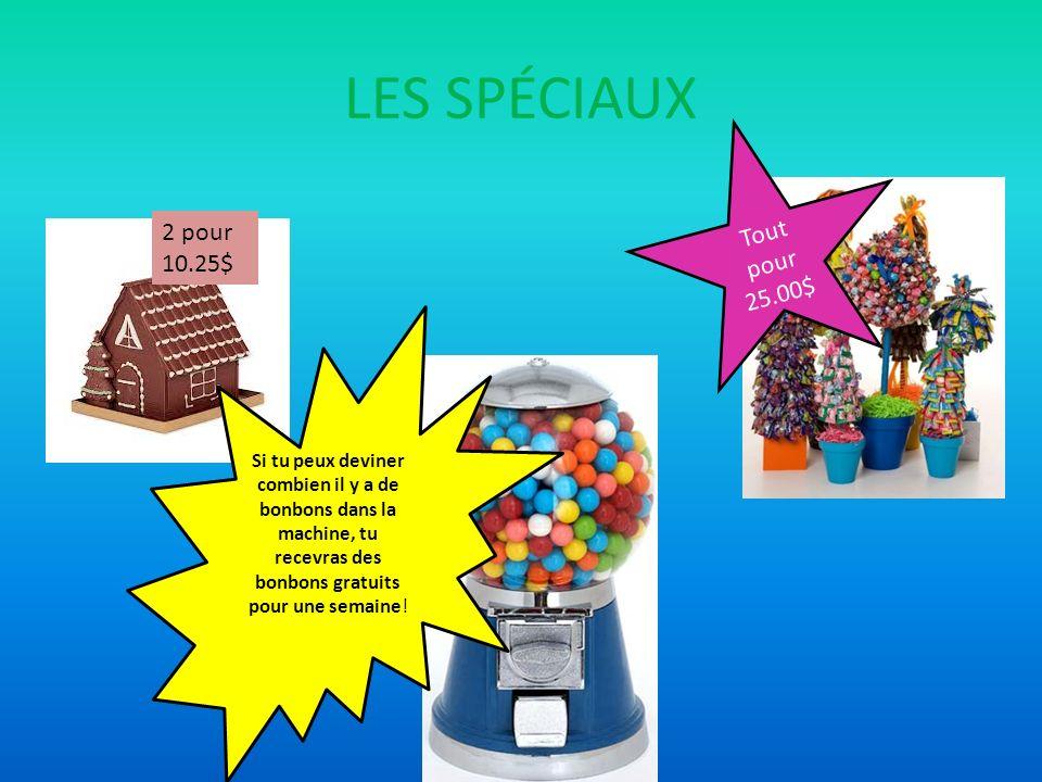 LES SPÉCIAUX 2 pour 10.25$ Si tu peux deviner combien il y a de bonbons dans la machine, tu recevras des bonbons gratuits pour une semaine.