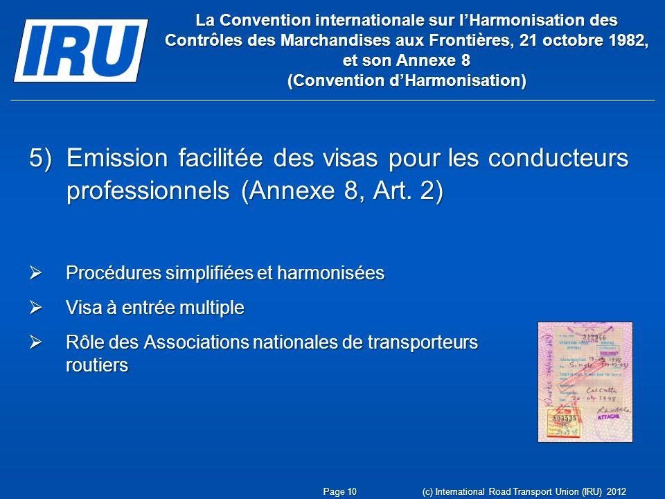 La Convention internationale sur lHarmonisation des Contrôles des Marchandises aux Frontières, 21 octobre 1982, et son Annexe 8 (Convention dHarmonisation) 5)Emission facilitée des visas pour les conducteurs professionnels (Annexe 8, Art.