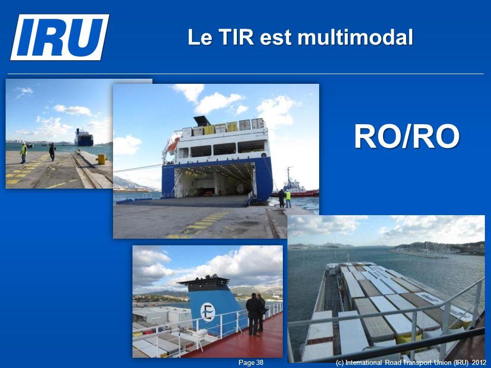 Le TIR est multimodal RO/RO Page Page 38 (c) International Road Transport Union (IRU) 2012