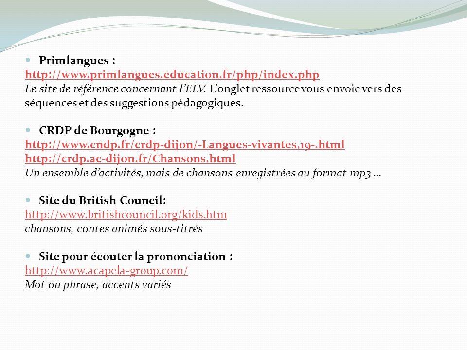 Primlangues : http://www.primlangues.education.fr/php/index.php Le site de référence concernant lELV. Longlet ressource vous envoie vers des séquences