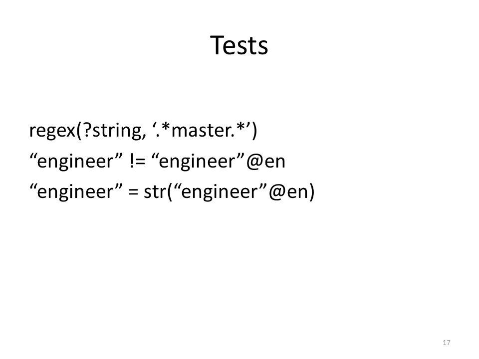 Tests regex( string,.*master.*) engineer != engineer@en engineer = str(engineer@en) 17