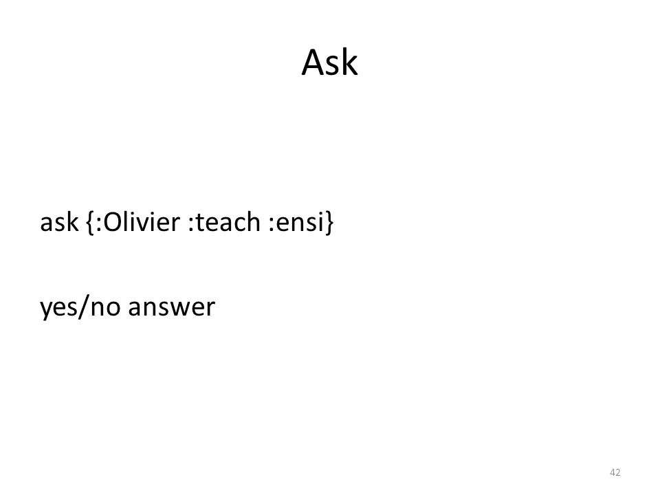 Ask ask {:Olivier :teach :ensi} yes/no answer 42