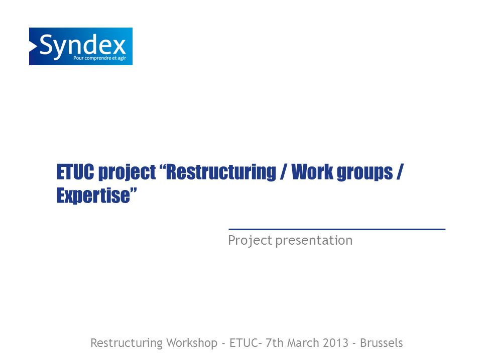 Atelier Restructuration ETUC - 07/03/2013 12 What to expect from the project .