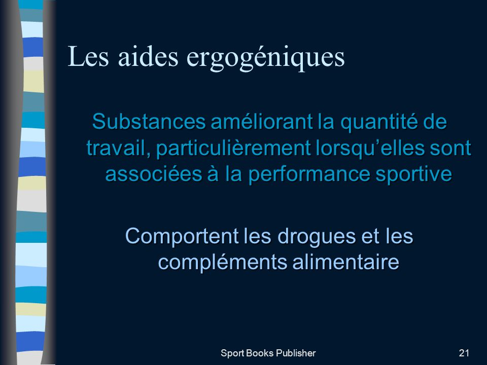 Sport Books Publisher21 Les aides ergogéniques Substances améliorant la quantité de travail, particulièrement lorsquelles sont associées à la performa