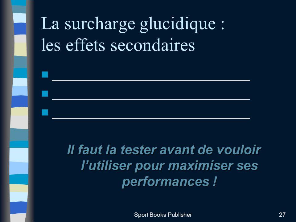 Sport Books Publisher27 La surcharge glucidique : les effets secondaires ___________________________ Il faut la tester avant de vouloir lutiliser pour