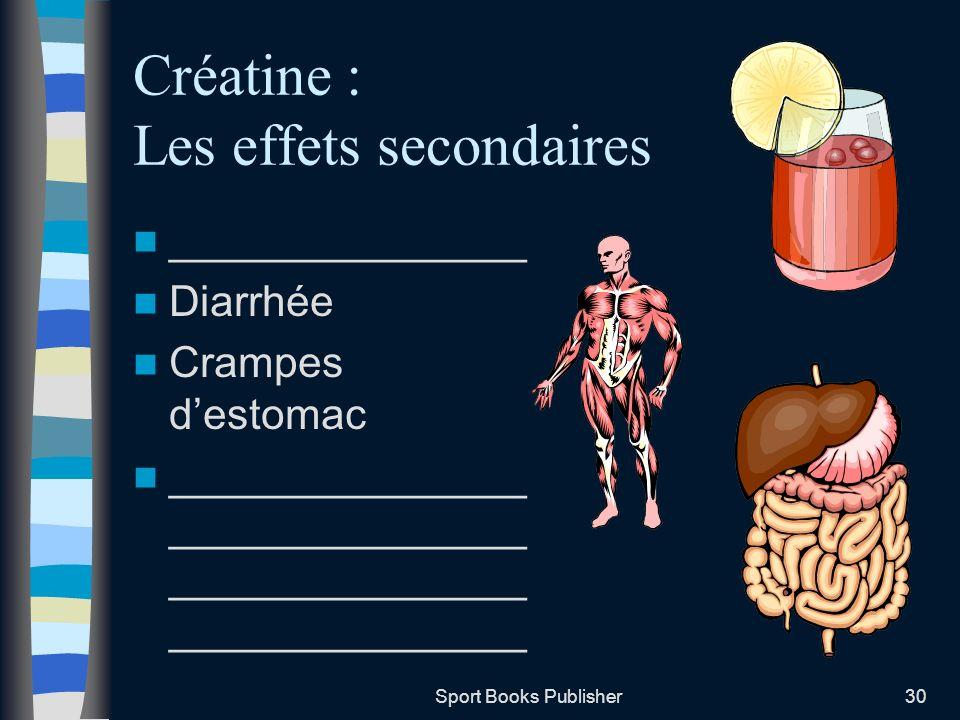 Sport Books Publisher30 Créatine : Les effets secondaires _______________ Diarrhée Crampes destomac _______________ _______________ _______________ __