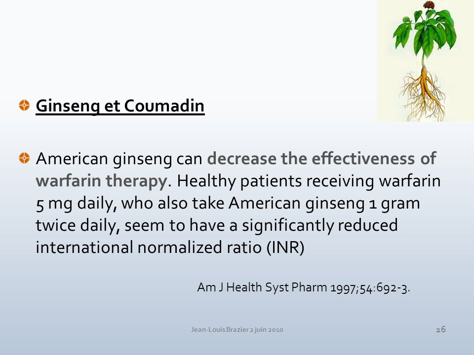Jean-Louis Brazier 2 juin 2010 26 Ginseng et Coumadin American ginseng can decrease the effectiveness of warfarin therapy.