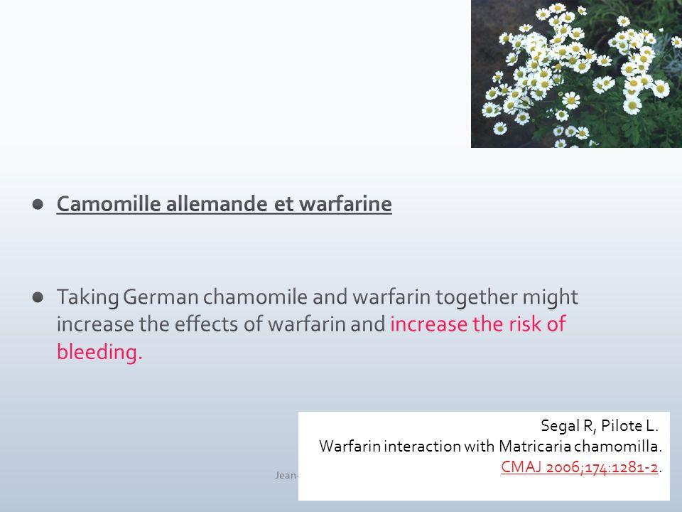 Jean-Louis Brazier 2 juin 2010 28 Segal R, Pilote L. Warfarin interaction with Matricaria chamomilla. CMAJ 2006;174:1281-2.CMAJ 2006;174:1281-2