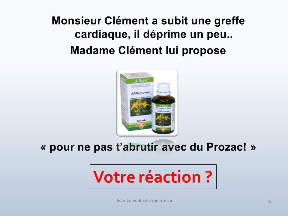 5 Monsieur Clément a subit une greffe cardiaque, il déprime un peu.. Madame Clément lui propose « pour ne pas tabrutir avec du Prozac! » Votre réactio