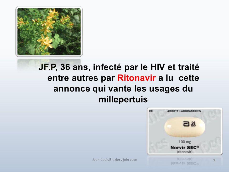 Jean-Louis Brazier 2 juin 2010 7 JF.P, 36 ans, infecté par le HIV et traité entre autres par Ritonavir a lu cette annonce qui vante les usages du mill