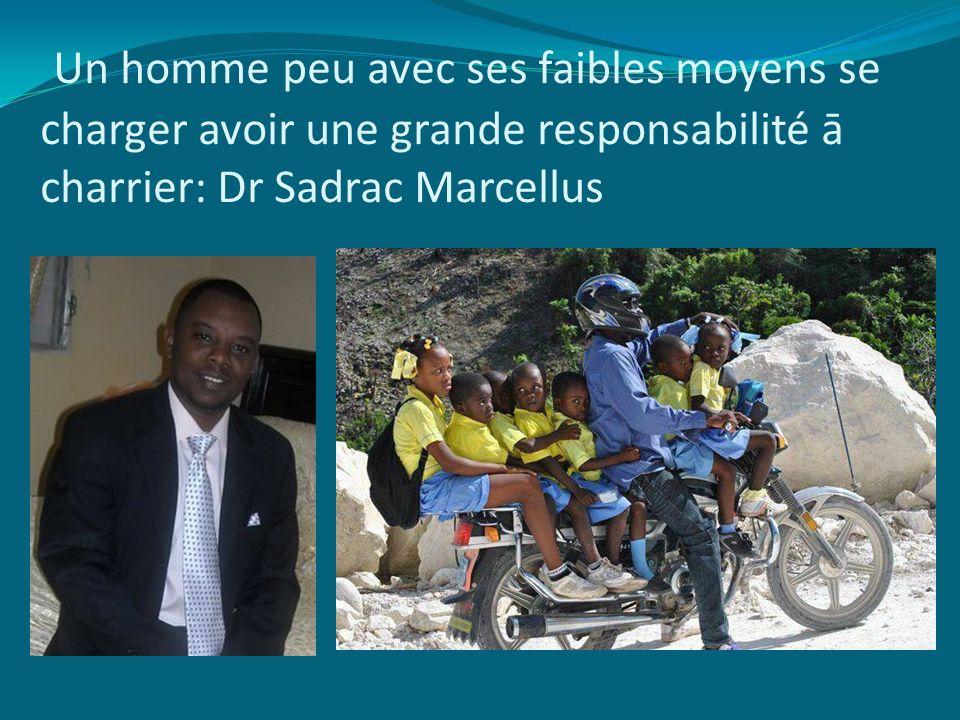 Un homme peu avec ses faibles moyens se charger avoir une grande responsabilité ā charrier: Dr Sadrac Marcellus