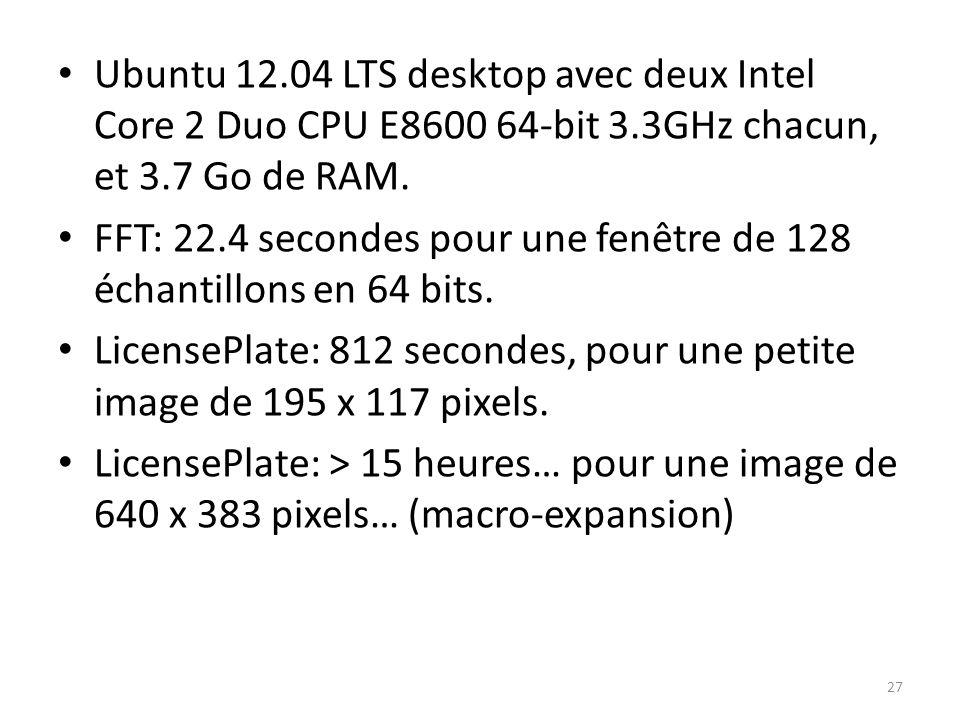 Ubuntu 12.04 LTS desktop avec deux Intel Core 2 Duo CPU E8600 64-bit 3.3GHz chacun, et 3.7 Go de RAM.
