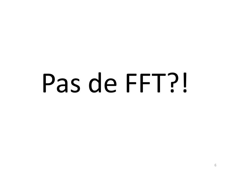 Pas de FFT ! 6