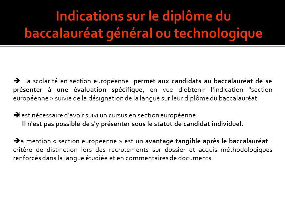 La scolarité en section européenne permet aux candidats au baccalauréat de se présenter à une évaluation spécifique, en vue d obtenir l indication section européenne » suivie de la désignation de la langue sur leur diplôme du baccalauréat.