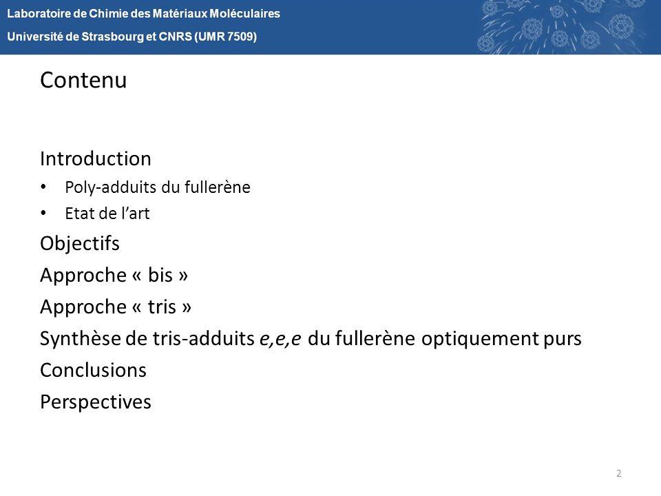 Contenu Introduction Poly-adduits du fullerène Etat de lart Objectifs Approche « bis » Approche « tris » Synthèse de tris-adduits e,e,e du fullerène o