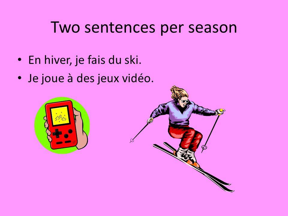 Two sentences per season En hiver, je fais du ski. Je joue à des jeux vidéo.