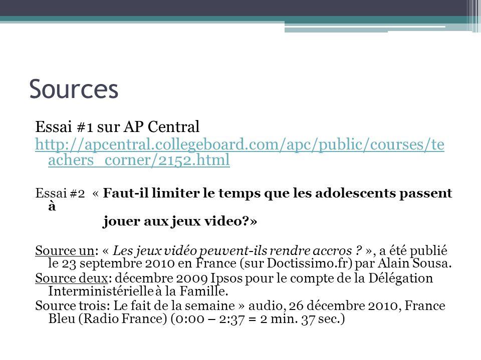 Sources Essai #1 sur AP Central http://apcentral.collegeboard.com/apc/public/courses/te achers_corner/2152.html Essai #2 « Faut-il limiter le temps qu