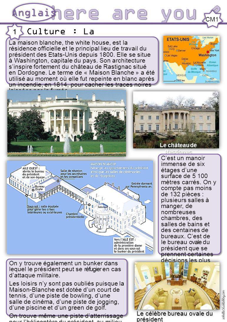 Culture : La maison blanche Anglais CM1 La maison blanche, the white house, est la résidence officielle et le principal lieu de travail du président d
