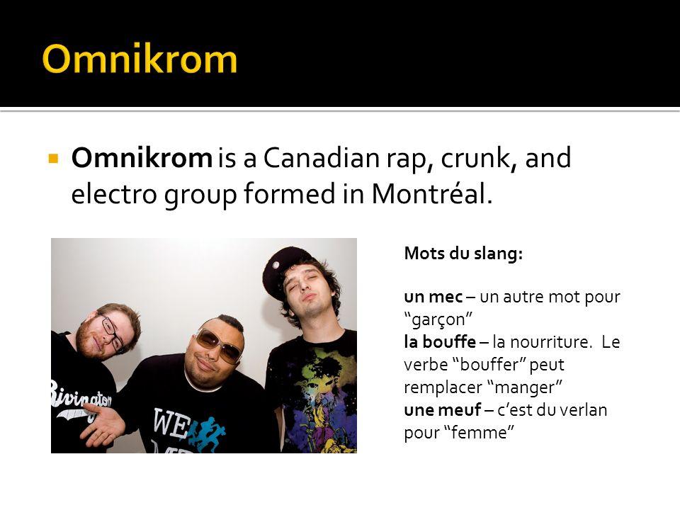 Omnikrom is a Canadian rap, crunk, and electro group formed in Montréal. Mots du slang: un mec – un autre mot pour garçon la bouffe – la nourriture. L