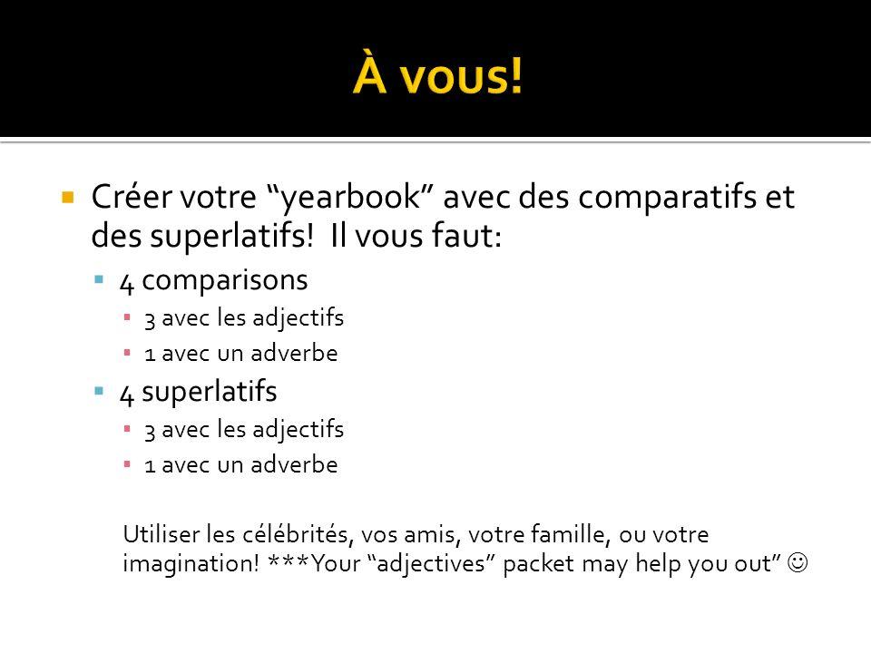 Créer votre yearbook avec des comparatifs et des superlatifs! Il vous faut: 4 comparisons 3 avec les adjectifs 1 avec un adverbe 4 superlatifs 3 avec