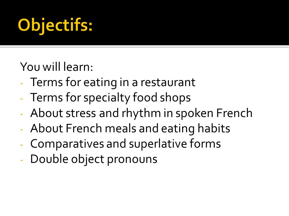 You will learn: - Terms for eating in a restaurant - Terms for specialty food shops - About stress and rhythm in spoken French - About French meals an