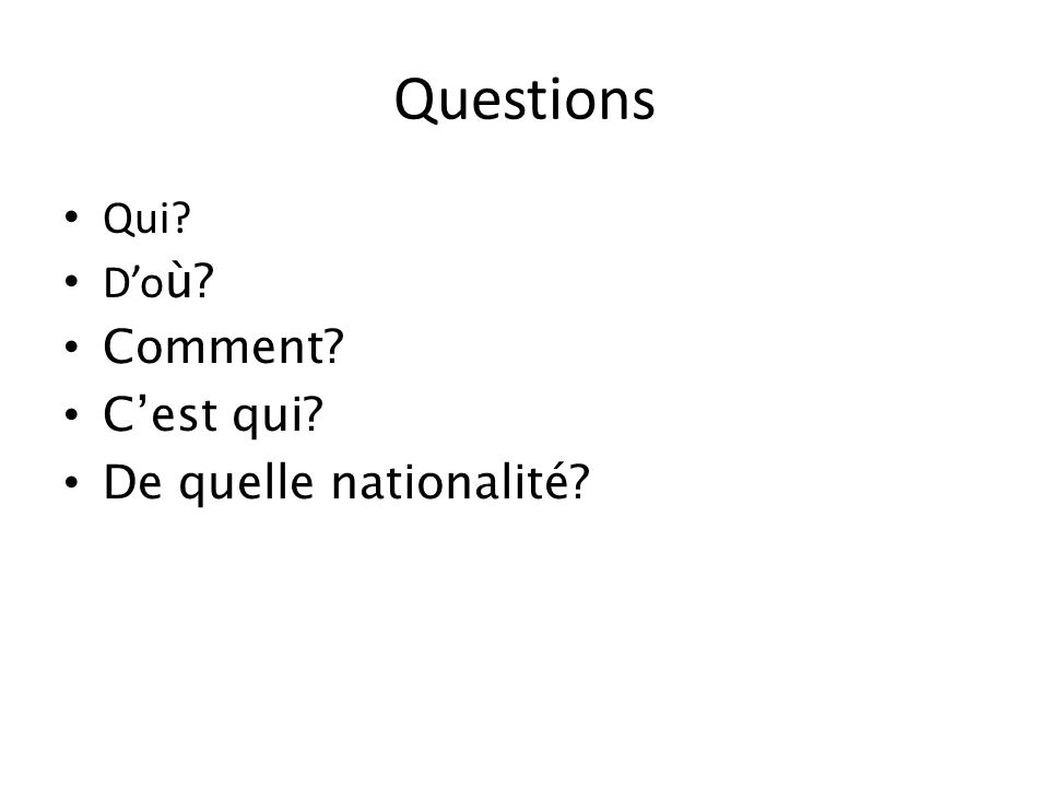Questions Qui Do ù Comment Cest qui De quelle nationalité